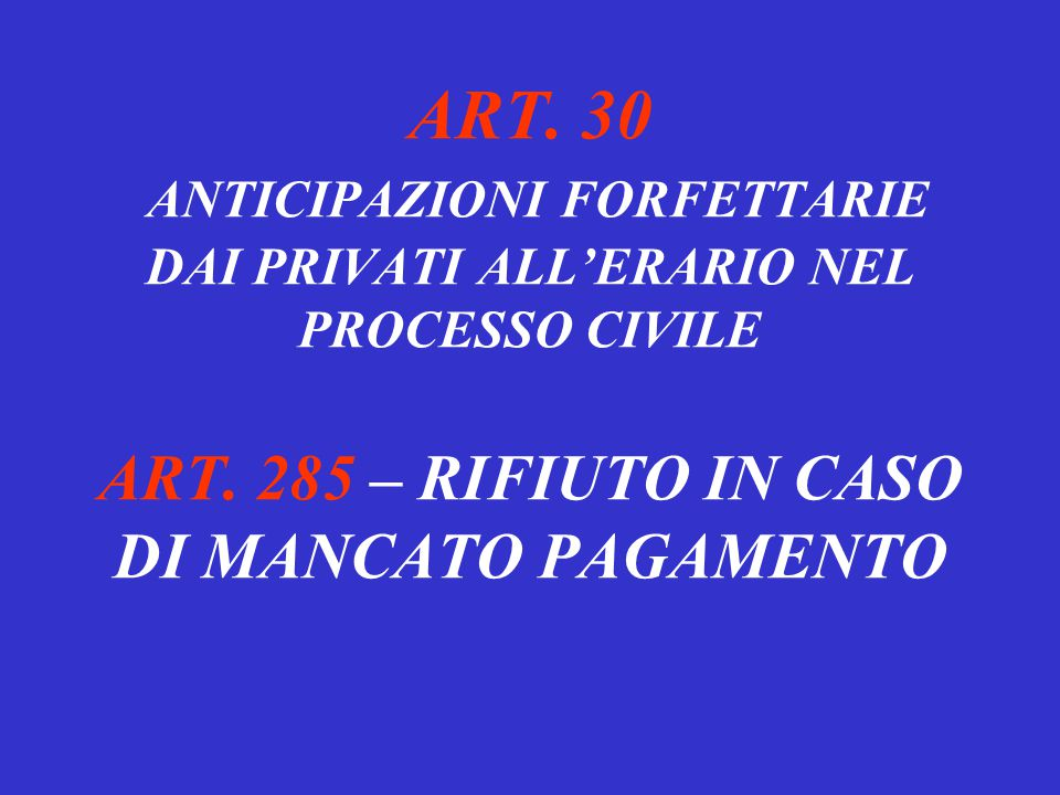 ART. 30 ANTICIPAZIONI FORFETTARIE DAI PRIVATI ALL'ERARIO NEL PROCESSO CIVILE ART.