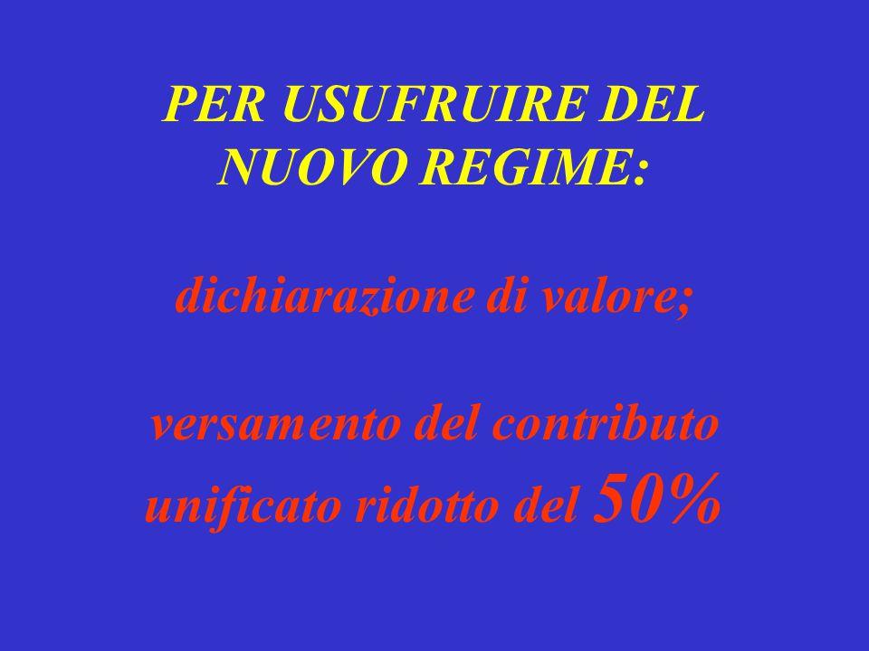 PER USUFRUIRE DEL NUOVO REGIME: dichiarazione di valore; versamento del contributo unificato ridotto del 50%