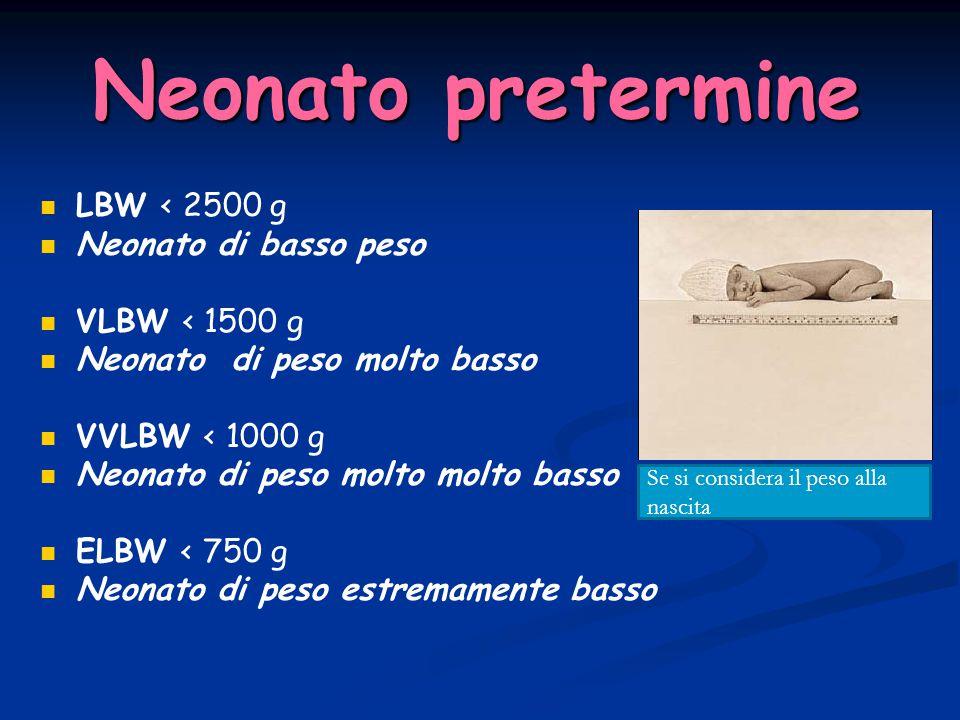 Neonato pretermine LBW < 2500 g Neonato di basso peso