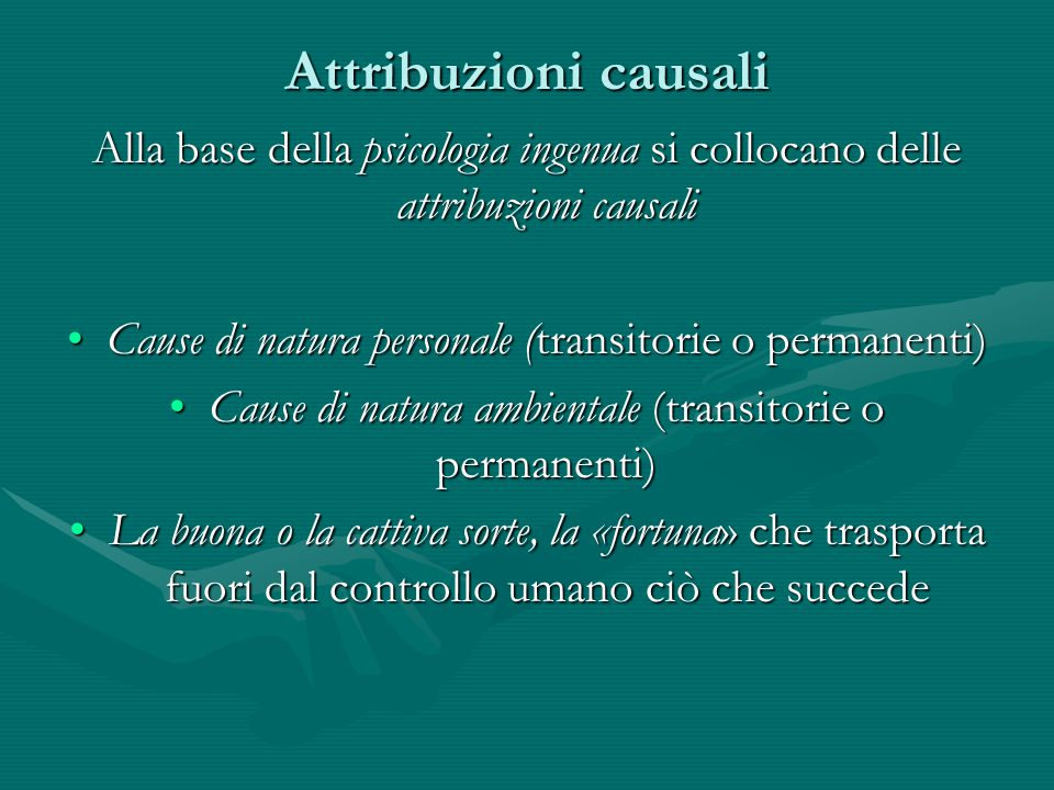 Attribuzioni causali Alla base della psicologia ingenua si collocano delle attribuzioni causali.