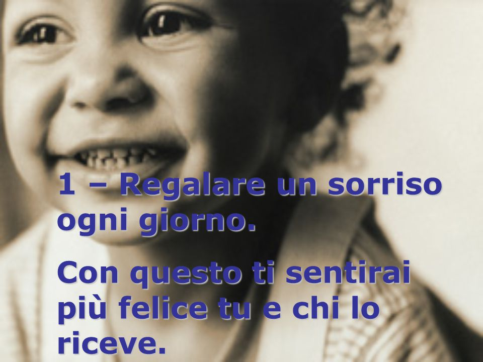 1 – Regalare un sorriso ogni giorno.