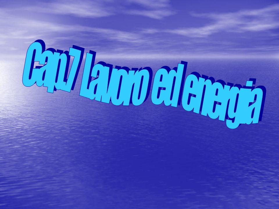 Cap.7 Lavoro ed energia