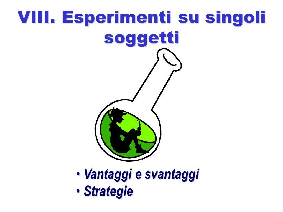 VIII. Esperimenti su singoli soggetti