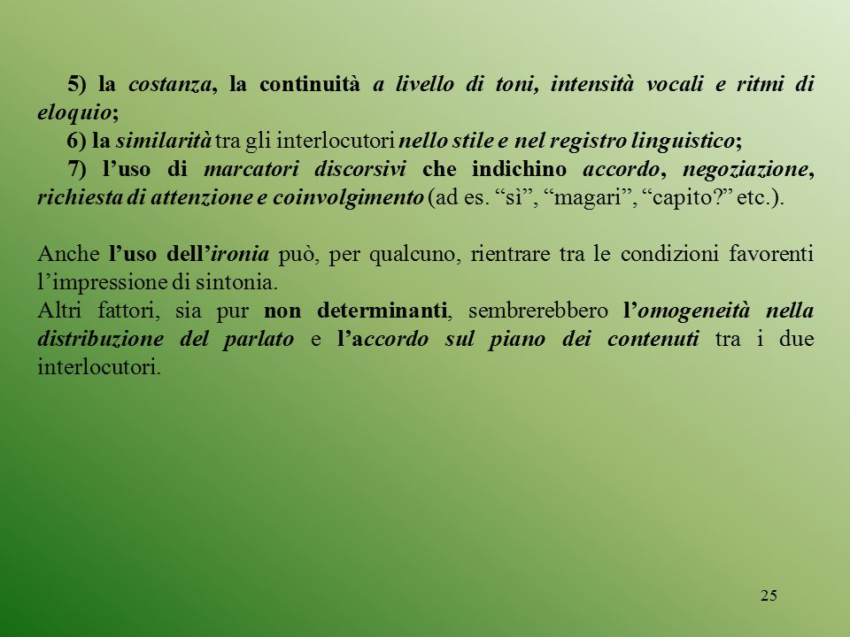 5) la costanza, la continuità a livello di toni, intensità vocali e ritmi di eloquio;