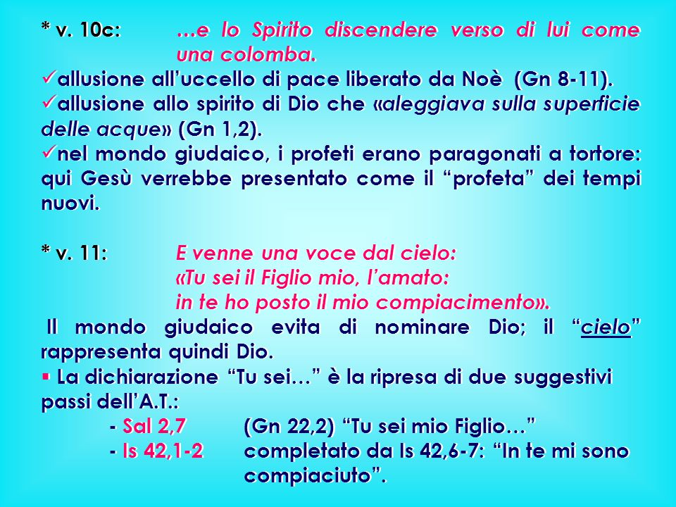 * v. 10c: …e lo Spirito discendere verso di lui come una colomba.