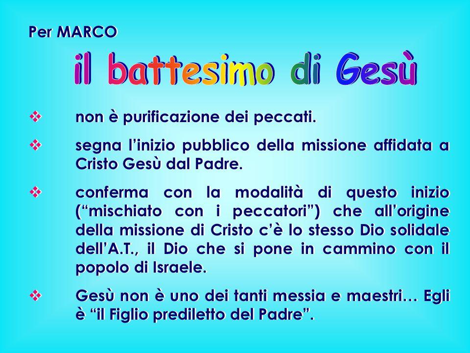 il battesimo di Gesù Per MARCO non è purificazione dei peccati.