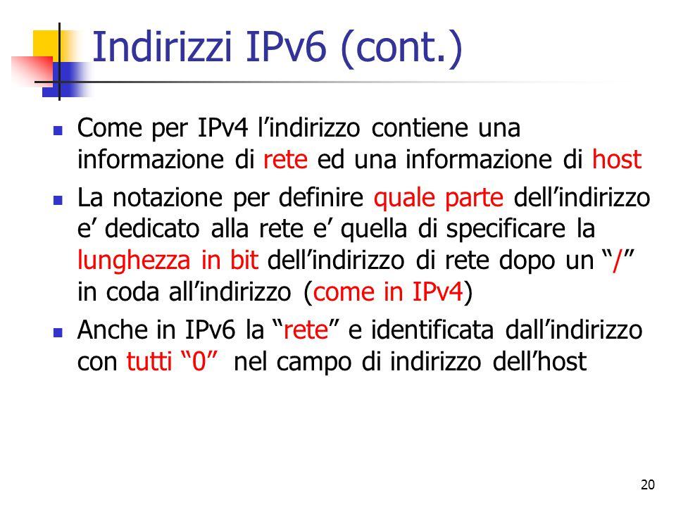 Indirizzi IPv6 (cont.) Come per IPv4 l'indirizzo contiene una informazione di rete ed una informazione di host.
