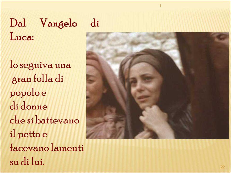 Dal Vangelo di Luca: lo seguiva una gran folla di popolo e di donne