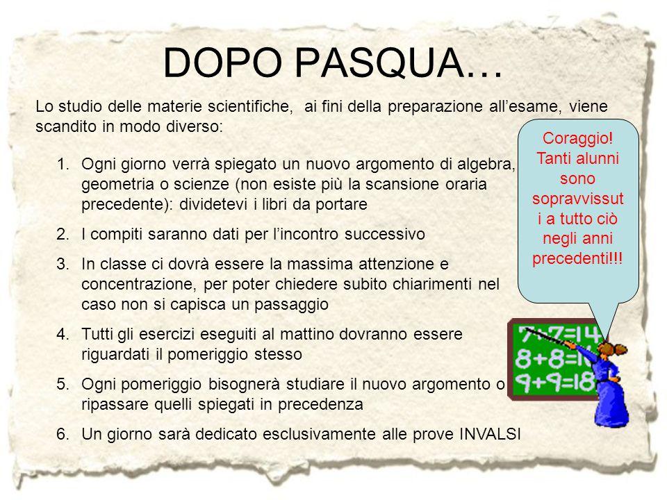 DOPO PASQUA… Lo studio delle materie scientifiche, ai fini della preparazione all'esame, viene scandito in modo diverso: