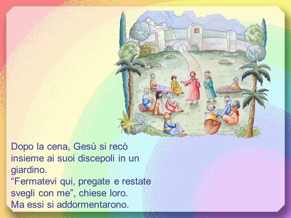 Dopo la cena, Gesù si recò insieme ai suoi discepoli in un giardino.