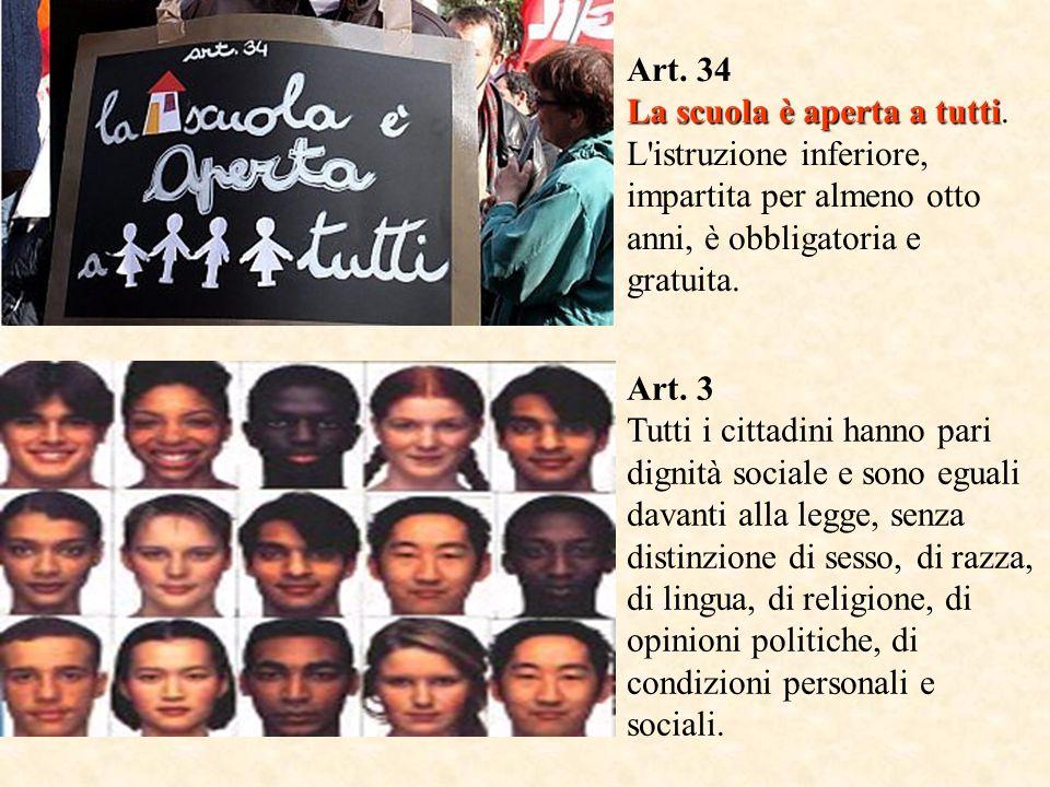 Art. 34 La scuola è aperta a tutti. L istruzione inferiore, impartita per almeno otto anni, è obbligatoria e gratuita.