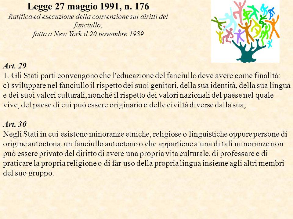 Legge 27 maggio 1991, n. 176 Ratifica ed esecuzione della convenzione sui diritti del fanciullo, fatta a New York il 20 novembre 1989.