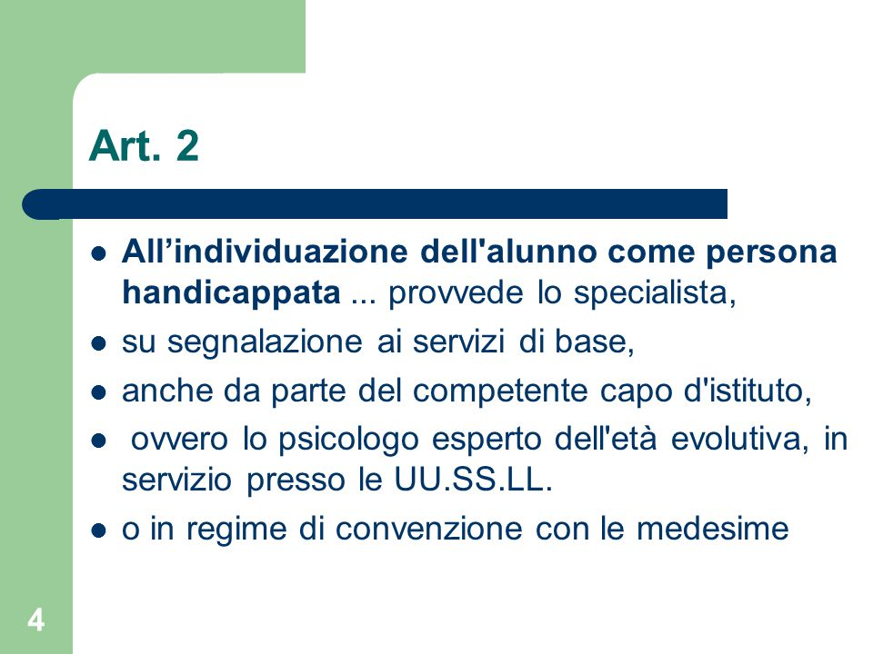 Art. 2 All'individuazione dell alunno come persona handicappata ... provvede lo specialista, su segnalazione ai servizi di base,