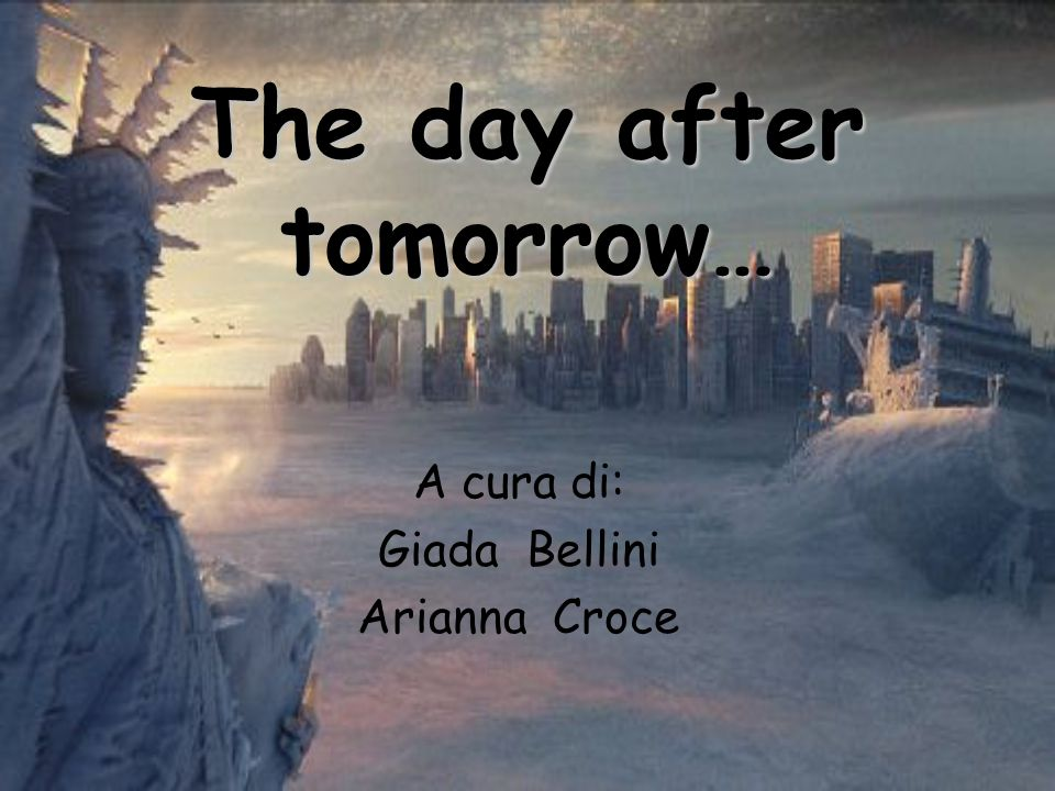 The day after tomorrow…