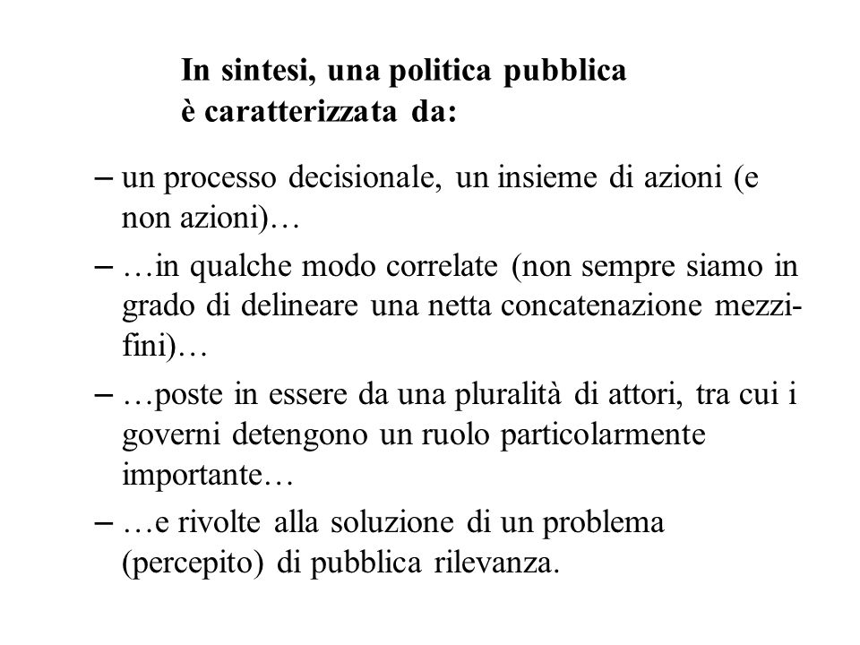 In sintesi, una politica pubblica è caratterizzata da:
