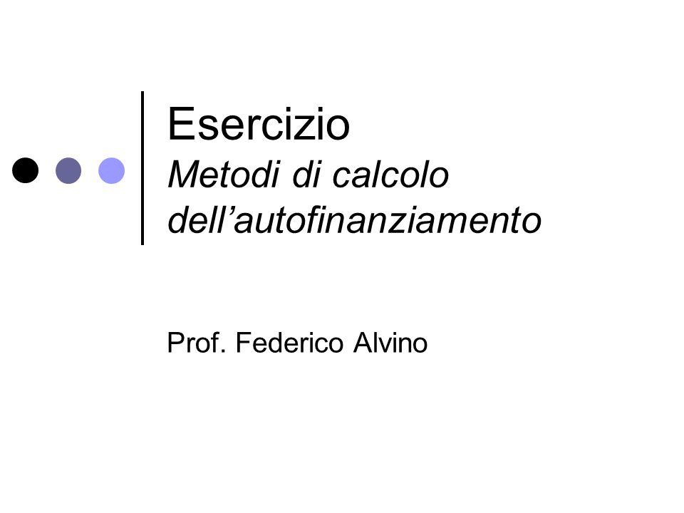 Esercizio Metodi di calcolo dell'autofinanziamento