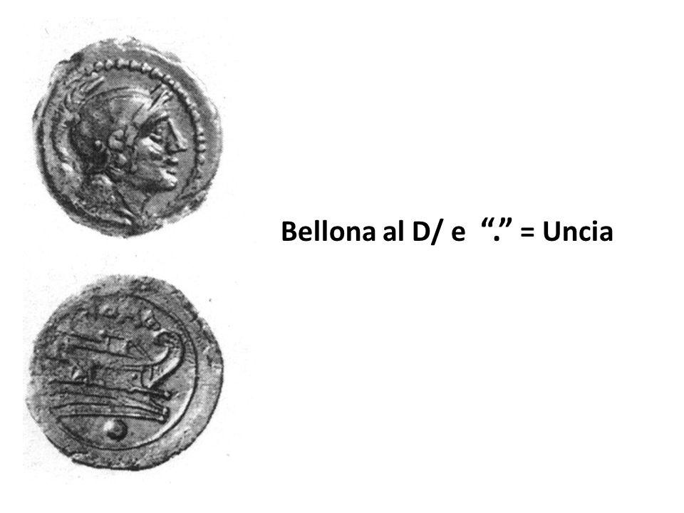 Bellona al D/ e . = Uncia