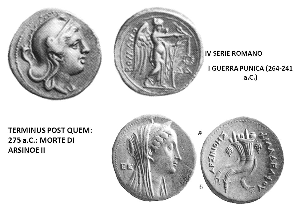 TERMINUS POST QUEM: 275 a.C.: MORTE DI ARSINOE II IV SERIE ROMANO