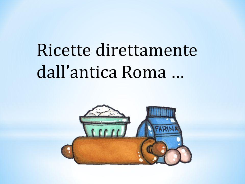 Ricette direttamente dall'antica Roma …
