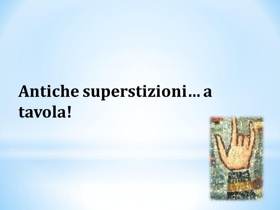 Antiche superstizioni… a tavola!