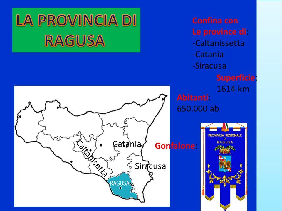 LA PROVINCIA DI RAGUSA Confina con Le province di: -Caltanissetta