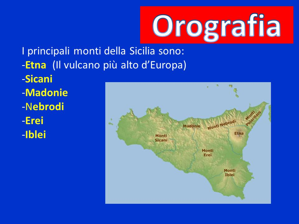 Orografia I principali monti della Sicilia sono: