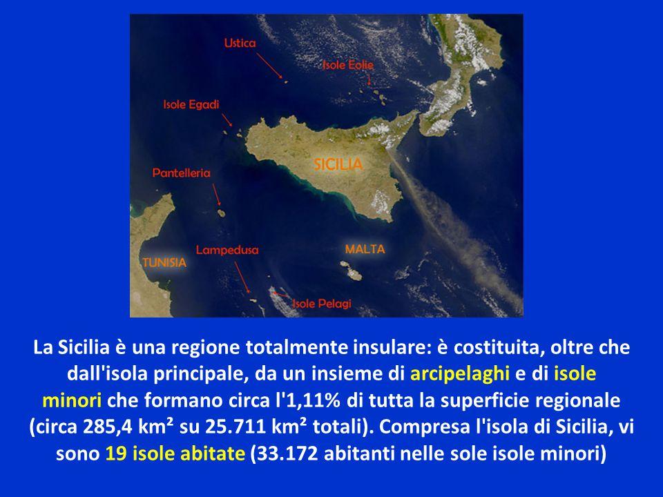 La Sicilia è una regione totalmente insulare: è costituita, oltre che dall isola principale, da un insieme di arcipelaghi e di isole minori che formano circa l 1,11% di tutta la superficie regionale (circa 285,4 km² su 25.711 km² totali).