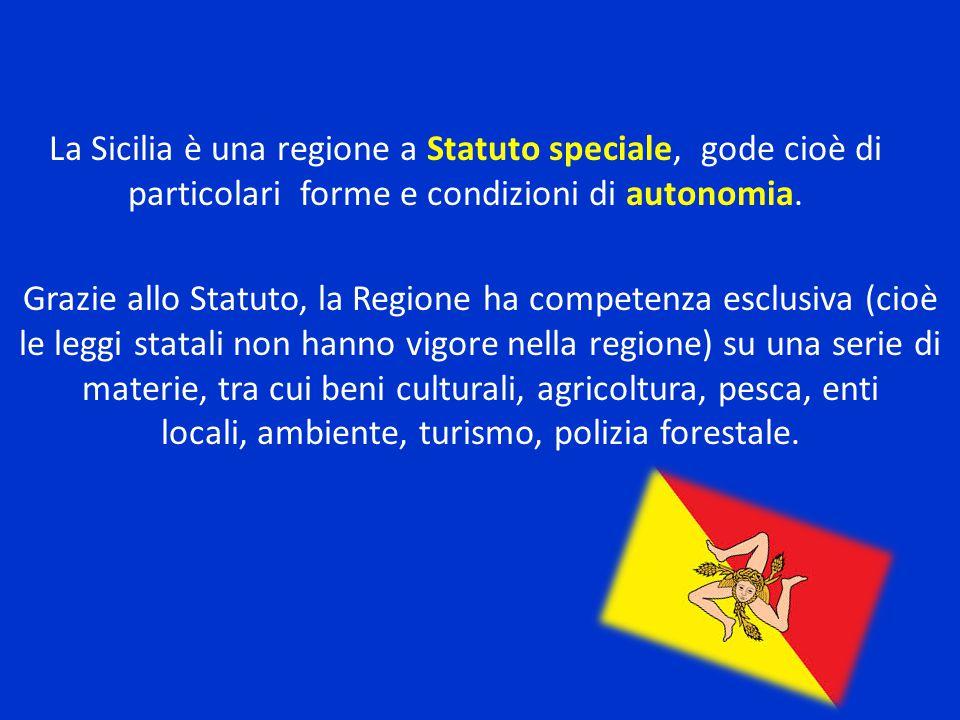 La Sicilia è una regione a Statuto speciale, gode cioè di particolari forme e condizioni di autonomia.