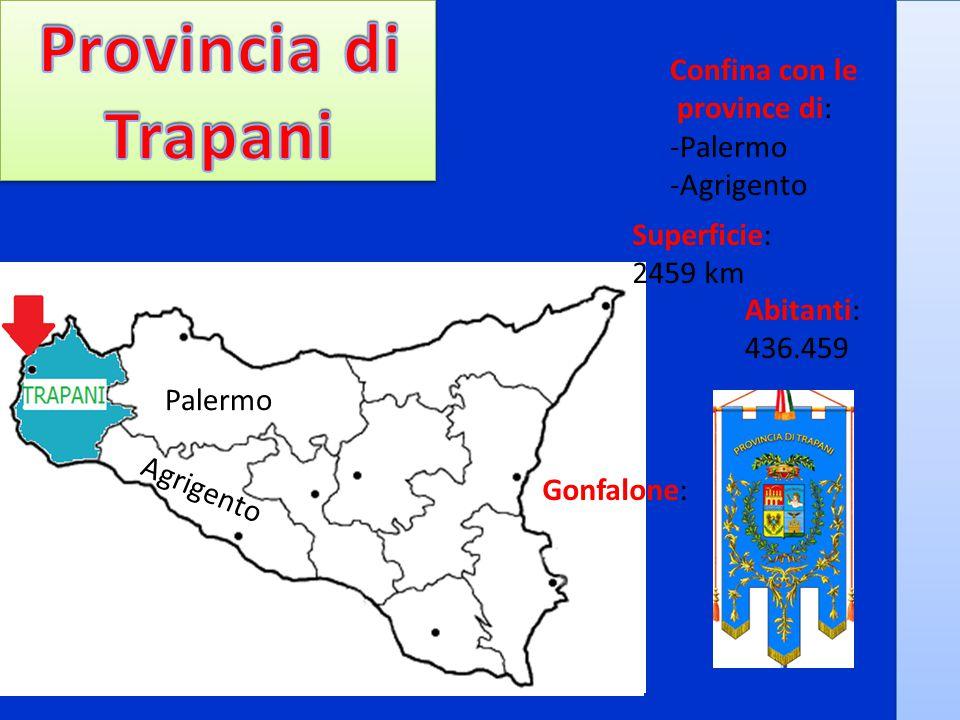 Provincia di Trapani Confina con le province di: -Palermo -Agrigento