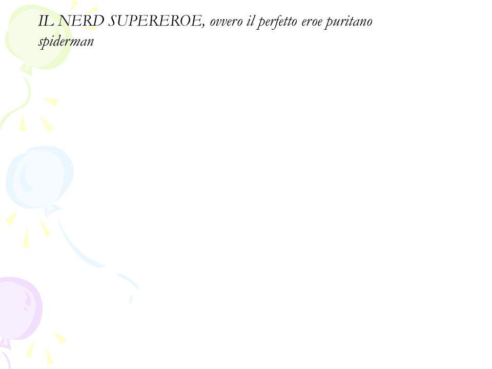 IL NERD SUPEREROE, ovvero il perfetto eroe puritano