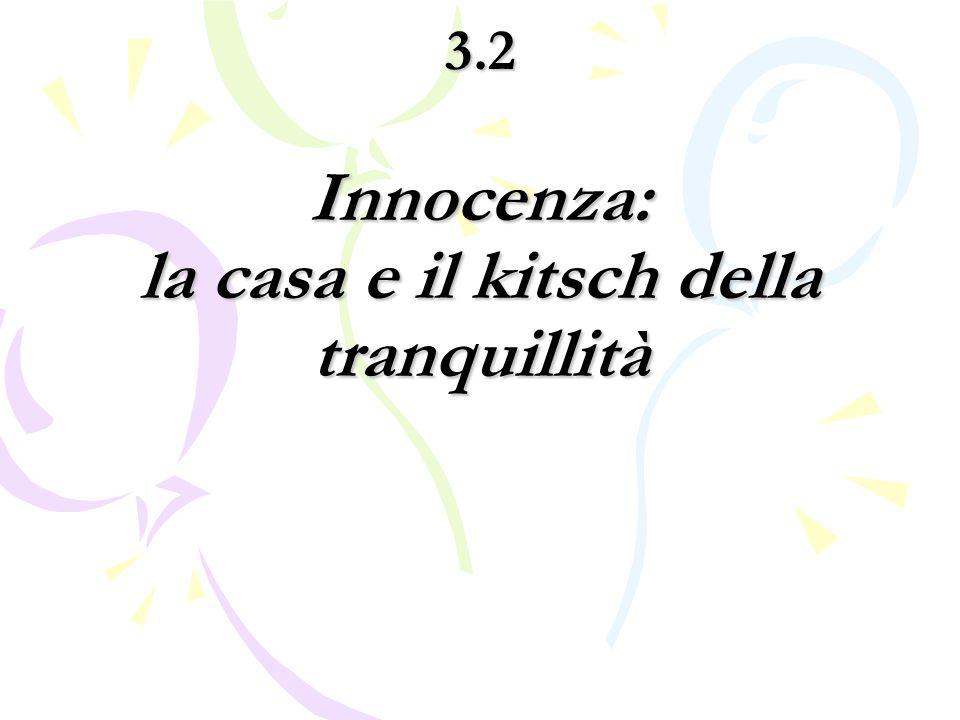 3.2 Innocenza: la casa e il kitsch della tranquillità