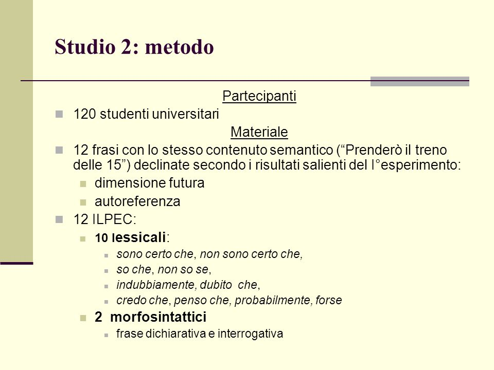 Studio 2: metodo Partecipanti 120 studenti universitari Materiale