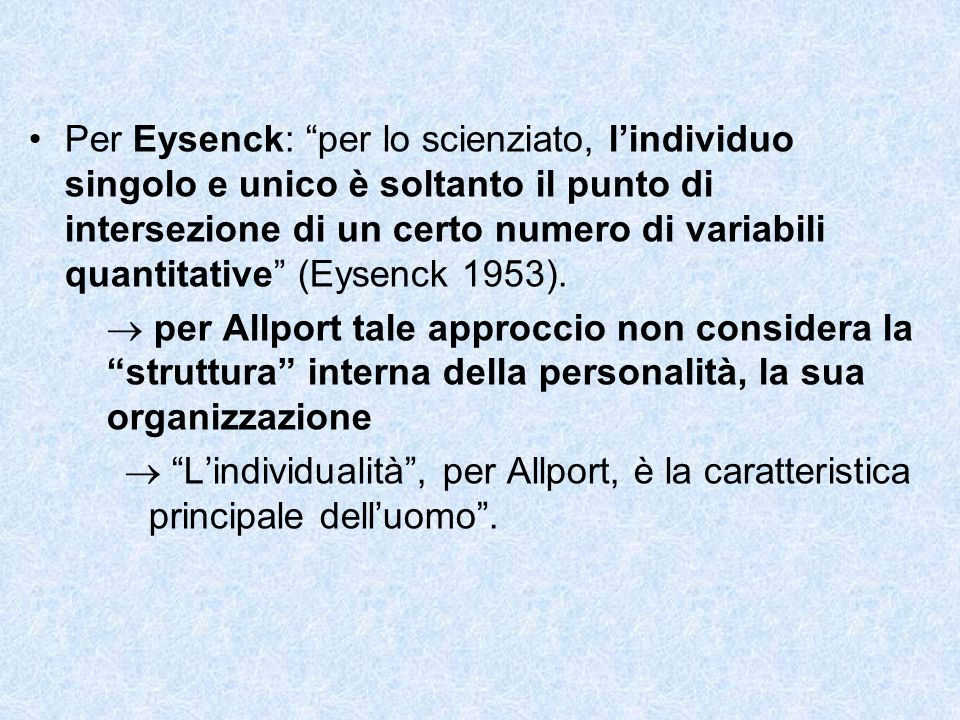 Per Eysenck: per lo scienziato, l'individuo singolo e unico è soltanto il punto di intersezione di un certo numero di variabili quantitative (Eysenck 1953).