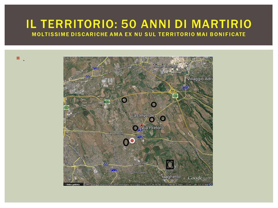 Il territorio: 50 ANNI DI MARTIRIO moltissime discariche AMA ex NU sul territorio mai bonificate