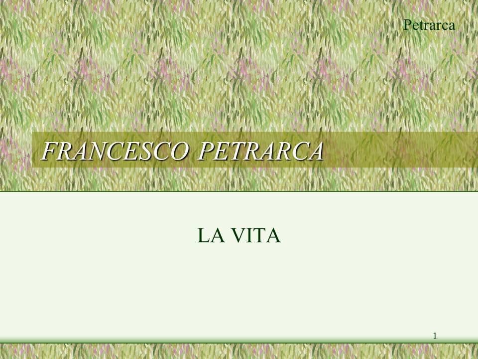 14/04/2017 FRANCESCO PETRARCA LA VITA Petrarca - La Vita