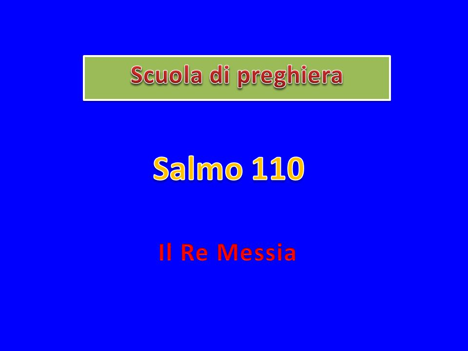 Scuola di preghiera Salmo 110 Il Re Messia