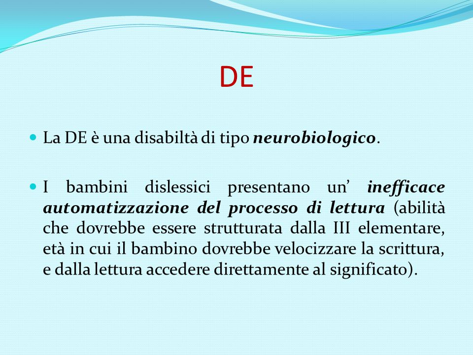 DE La DE è una disabiltà di tipo neurobiologico.