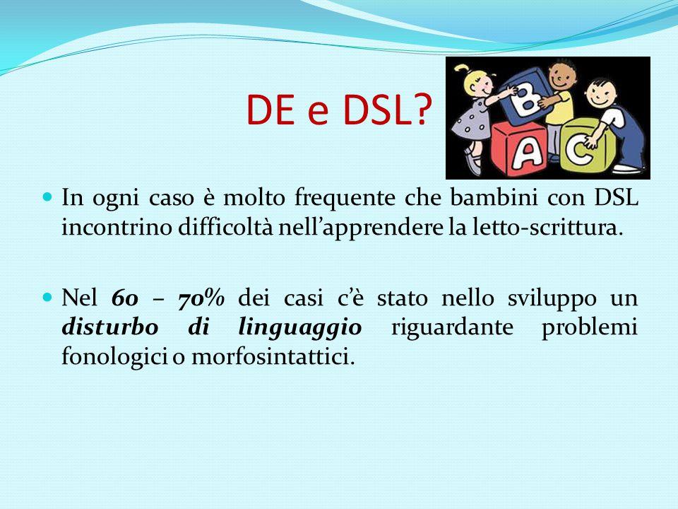 DE e DSL In ogni caso è molto frequente che bambini con DSL incontrino difficoltà nell'apprendere la letto-scrittura.