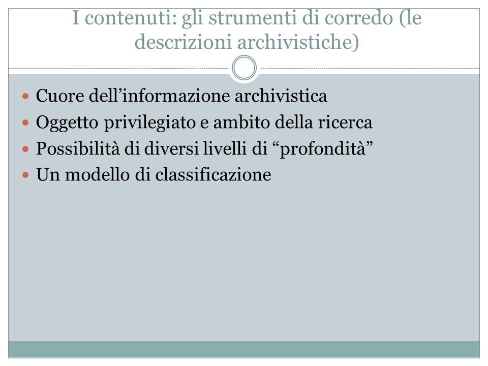 I contenuti: gli strumenti di corredo (le descrizioni archivistiche)