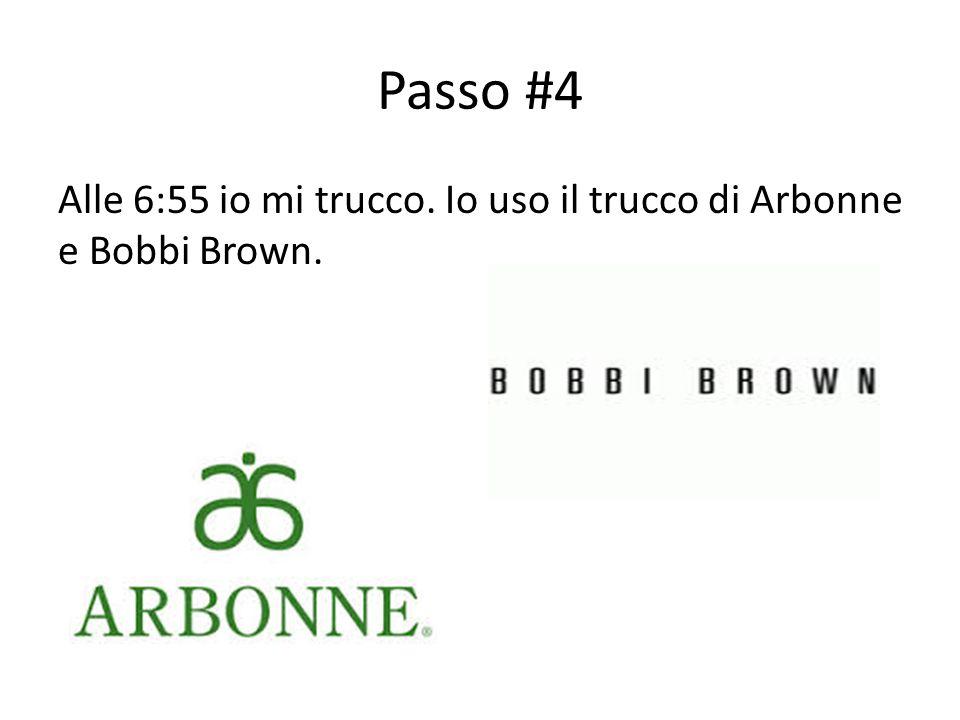 Passo #4 Alle 6:55 io mi trucco. Io uso il trucco di Arbonne e Bobbi Brown.