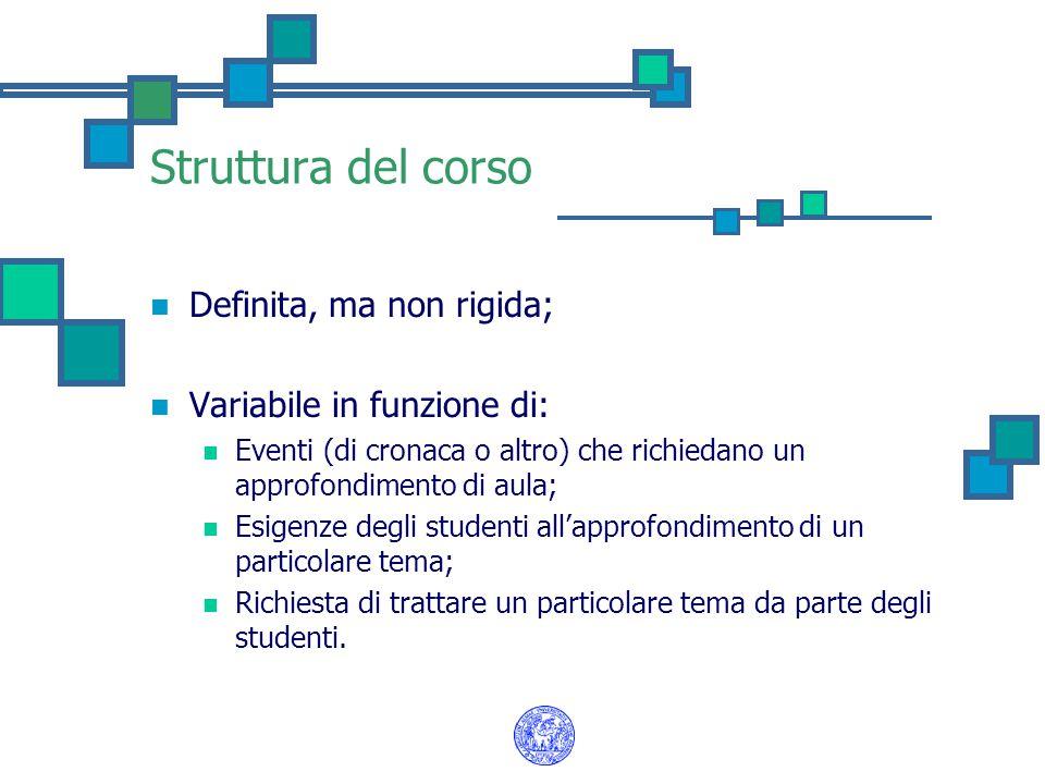 Struttura del corso Definita, ma non rigida; Variabile in funzione di: