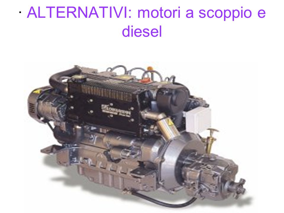 · ALTERNATIVI: motori a scoppio e diesel