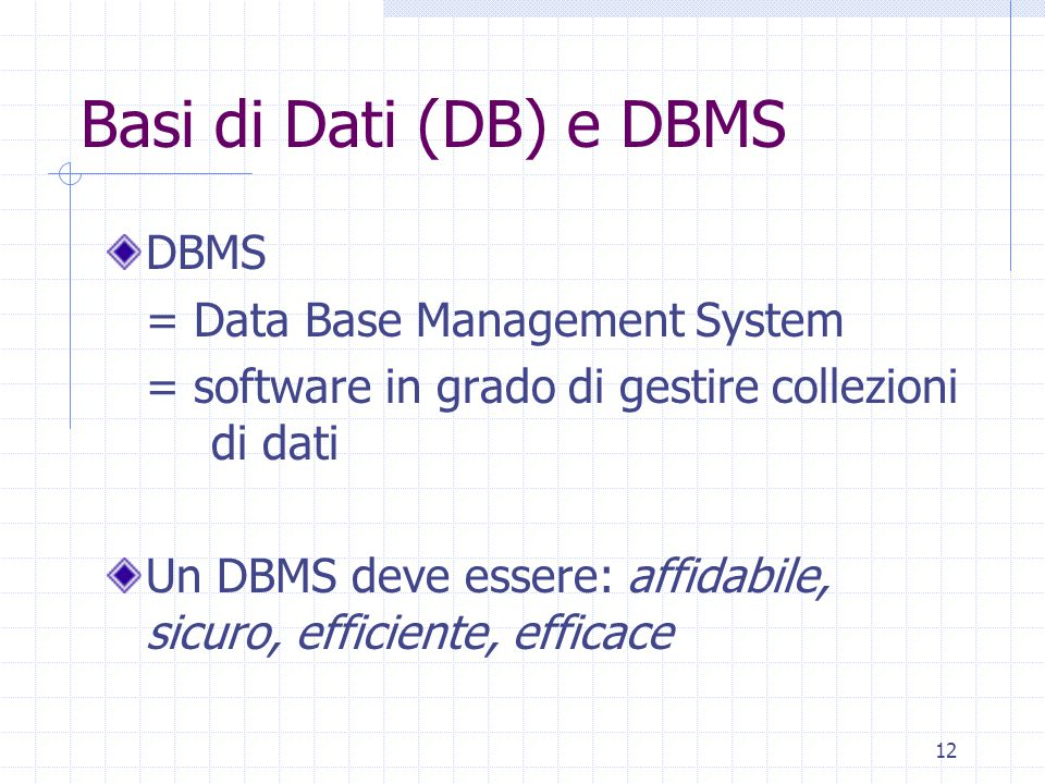 Basi di Dati (DB) e DBMS DBMS = Data Base Management System
