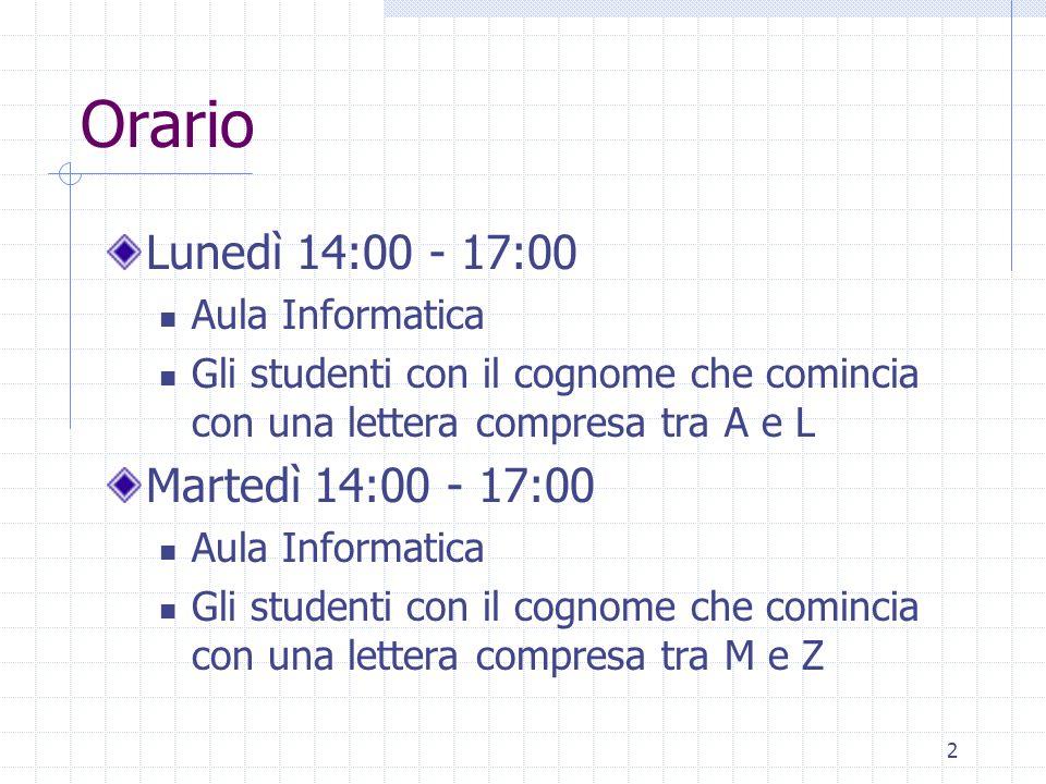 Orario Lunedì 14:00 - 17:00 Martedì 14:00 - 17:00 Aula Informatica