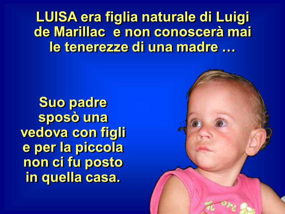 LUISA era figlia naturale di Luigi de Marillac e non conoscerà mai le tenerezze di una madre …