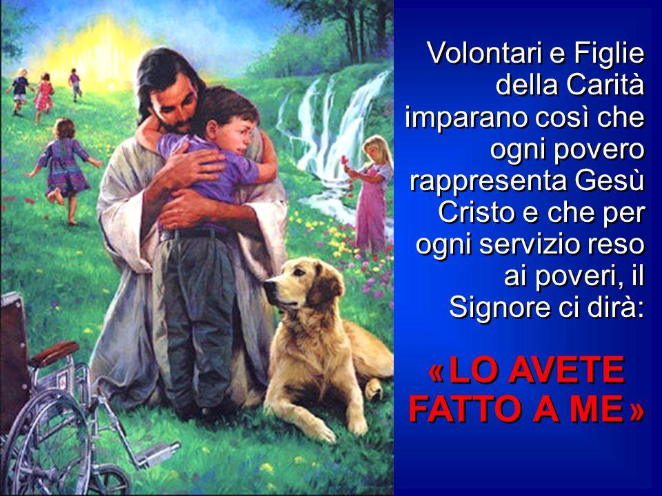Volontari e Figlie della Carità imparano così che ogni povero rappresenta Gesù Cristo e che per ogni servizio reso ai poveri, il Signore ci dirà: