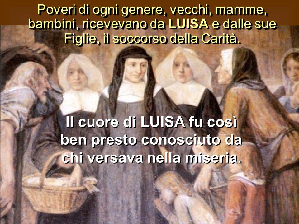 Poveri di ogni genere, vecchi, mamme, bambini, ricevevano da LUISA e dalle sue Figlie, il soccorso della Carità.