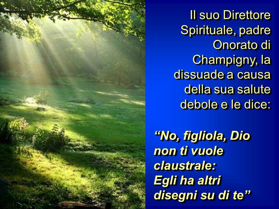 Il suo Direttore Spirituale, padre Onorato di Champigny, la dissuade a causa della sua salute debole e le dice: