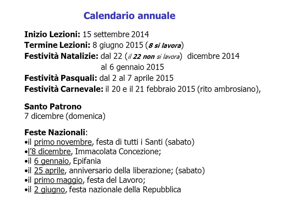 Calendario annuale Inizio Lezioni: 15 settembre 2014 Termine Lezioni: 8 giugno 2015 (8 si lavora)