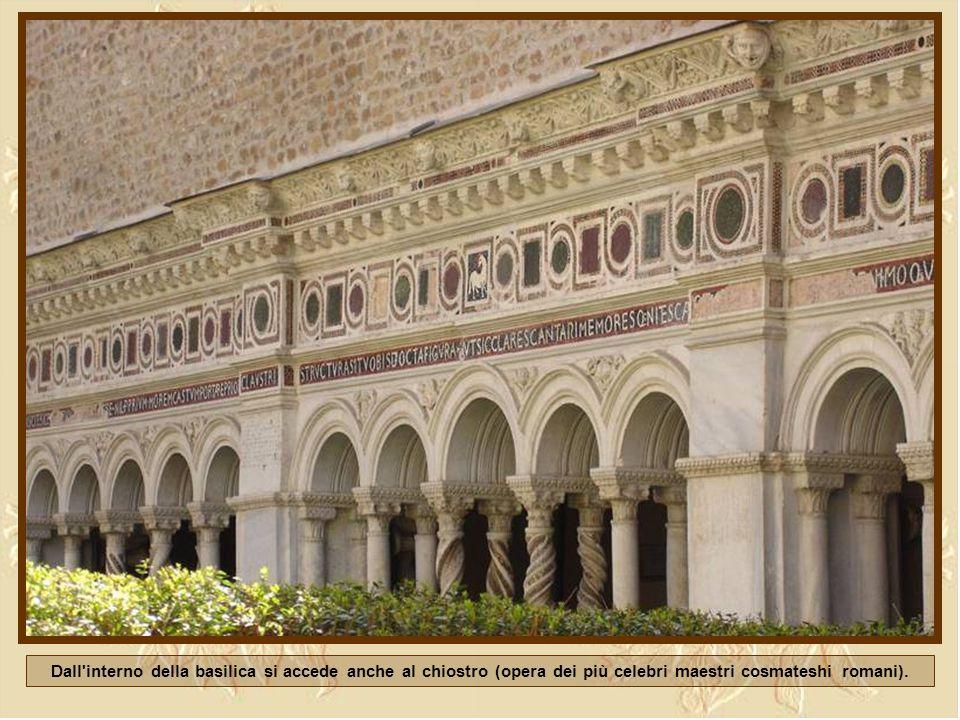 Dall interno della basilica si accede anche al chiostro (opera dei più celebri maestri cosmateshi romani).
